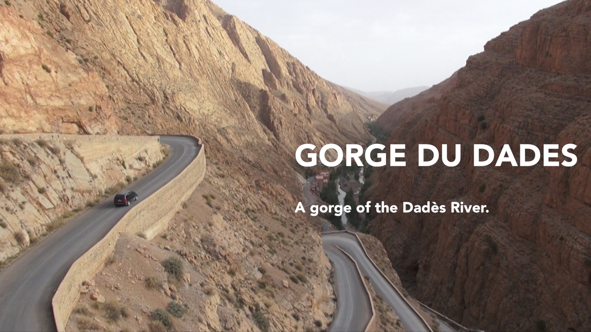 Road to Desert • Morocco GORGE DU DADES