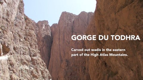 Road to Desert • Morocco GORGE DU TODGHA
